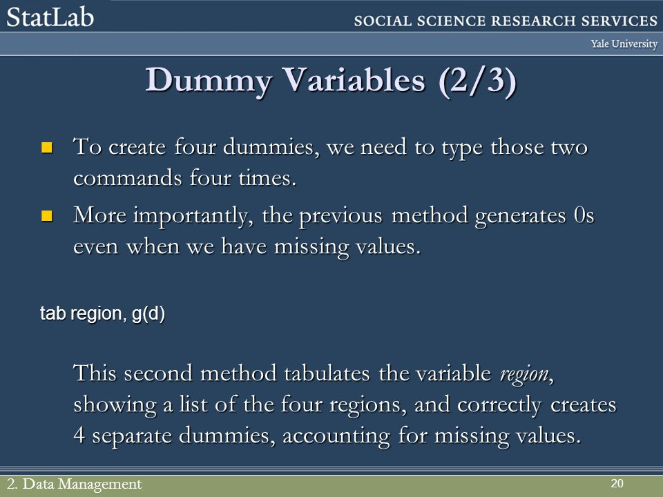Dummy Variables (2/3) To create four dummies, we need to type those two commands four times.
