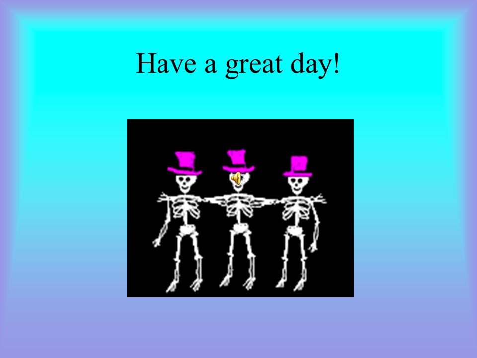 Have a great day!