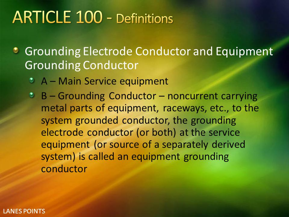 ARTICLE 100 - Definitions Grounding Electrode Conductor and Equipment Grounding Conductor. A – Main Service equipment.