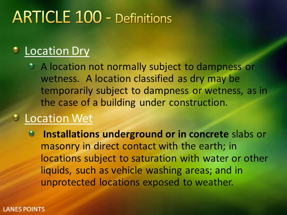 ARTICLE 100 - Definitions Location Dry Location Wet
