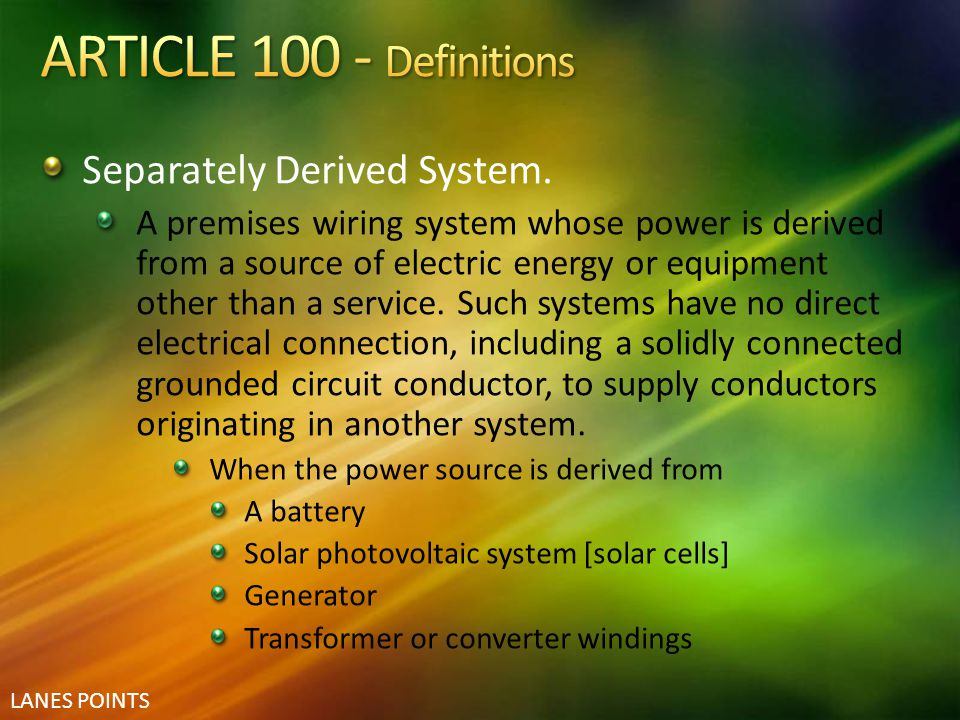 ARTICLE 100 - Definitions Separately Derived System.