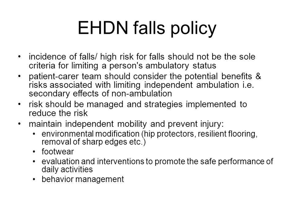 EHDN falls policy incidence of falls/ high risk for falls should not be the sole criteria for limiting a person s ambulatory status.