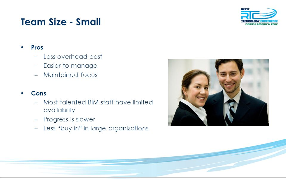 Team Size - Small Pros Less overhead cost Easier to manage