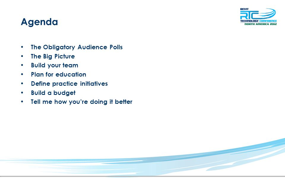 Agenda The Obligatory Audience Polls The Big Picture Build your team