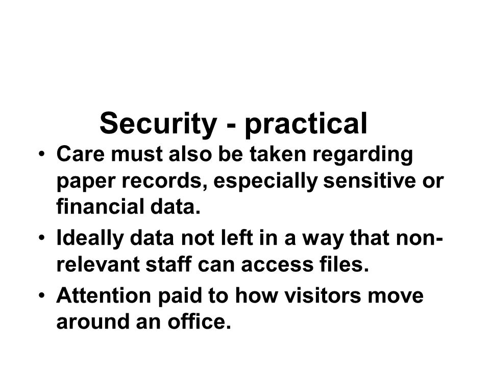 Security - practical Care must also be taken regarding paper records, especially sensitive or financial data.