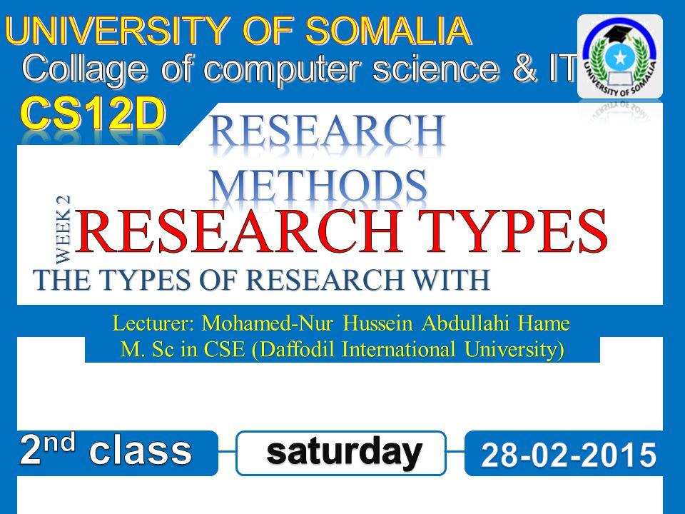 RESEARCH TYPES CS12D RESEARCH METHODS 2nd class UNIVERSITY OF SOMALIA
