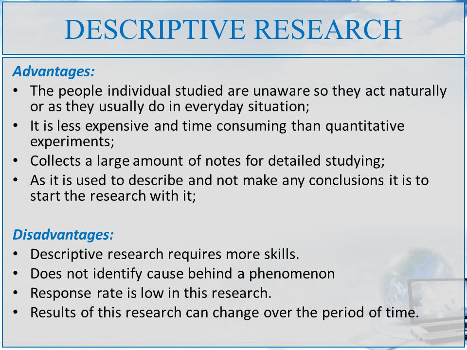 advantages of research methodology Archival research analyzes fellow researchers' studies or utilizes historical patient records the archival method has many advantages and disadvantages with archival research, one advantage is that the experimenter does not have to worry about erroneously introducing changes in participant behavior that would affect the outcome of the study.