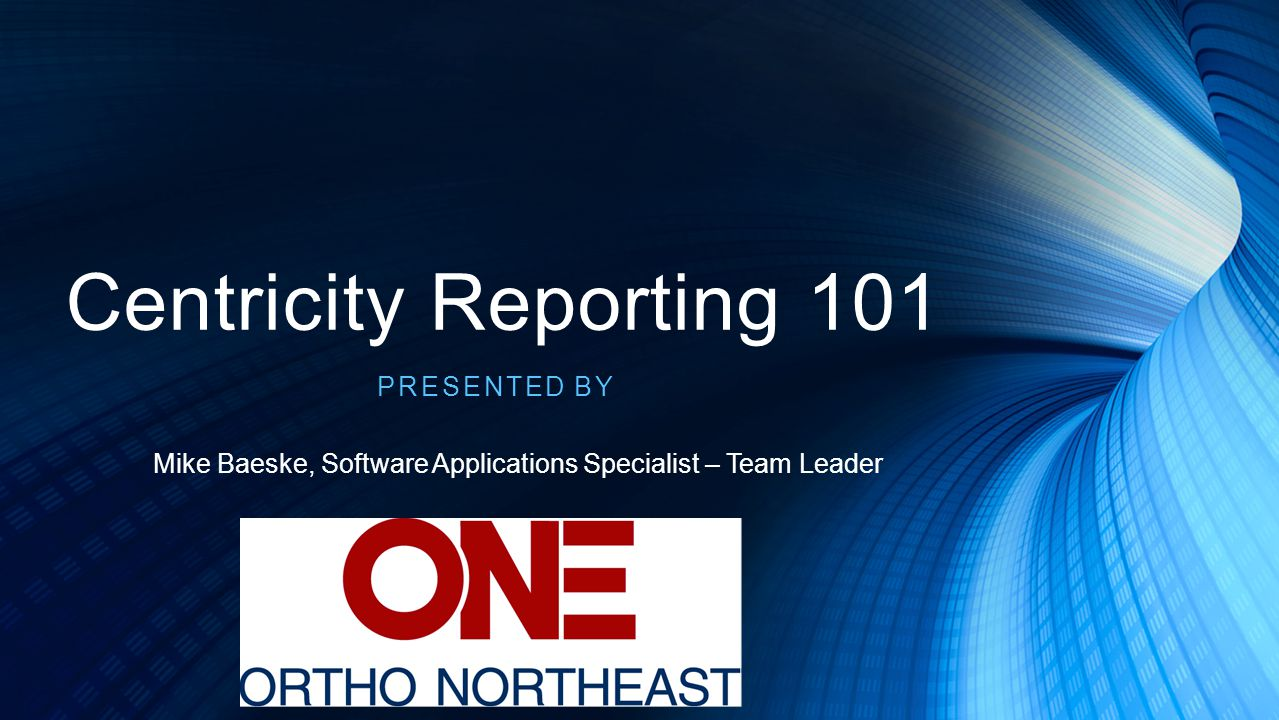 Centricity Reporting 101 Presented by