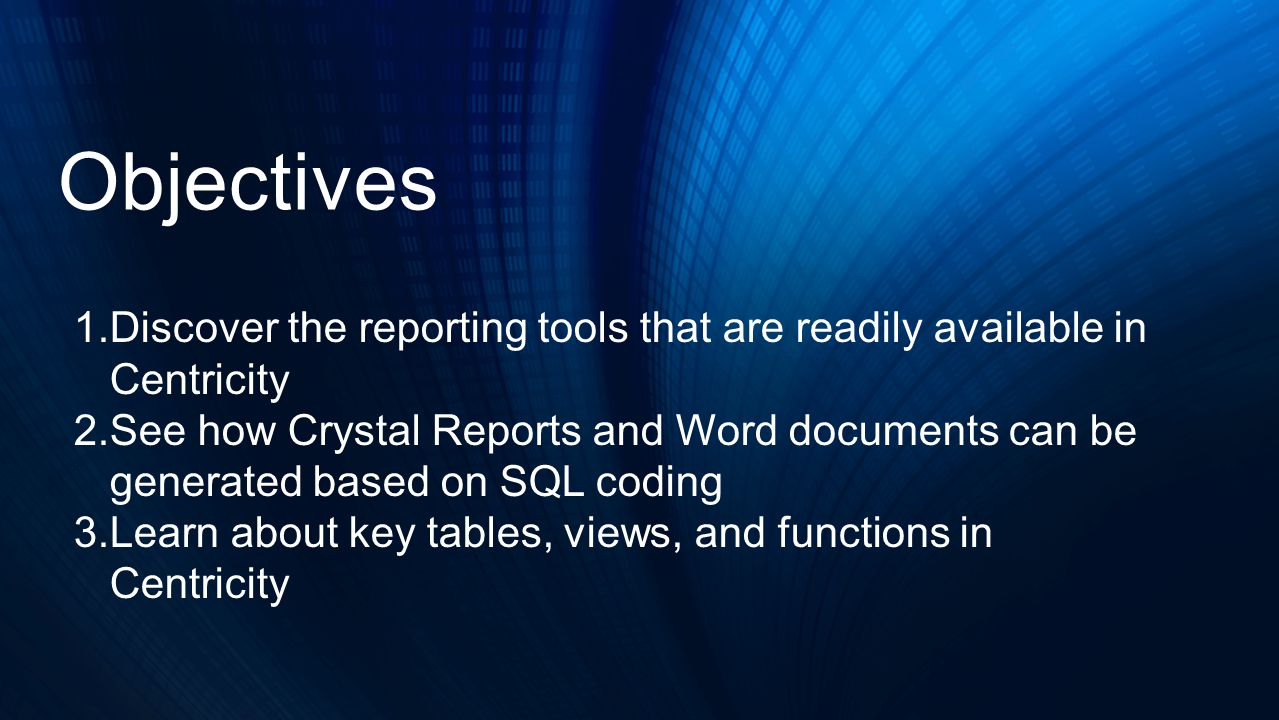 Objectives Discover the reporting tools that are readily available in Centricity.