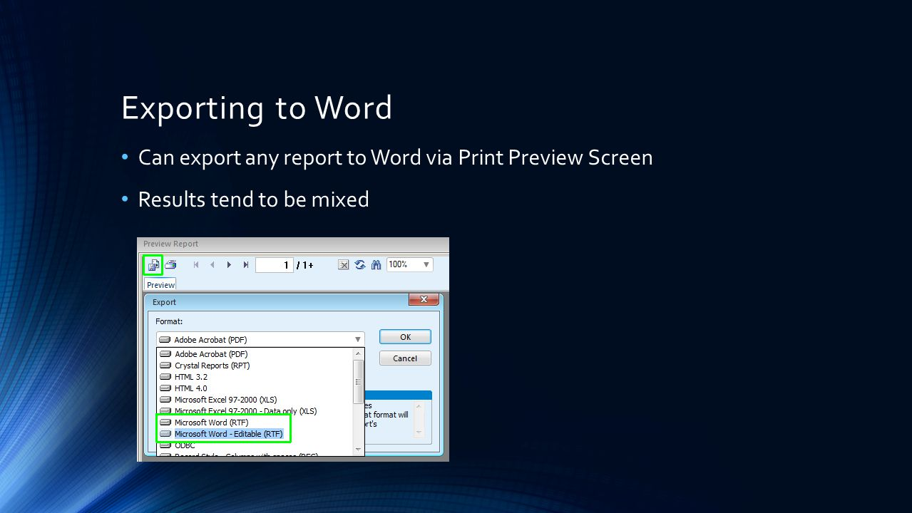Exporting to Word Can export any report to Word via Print Preview Screen Results tend to be mixed