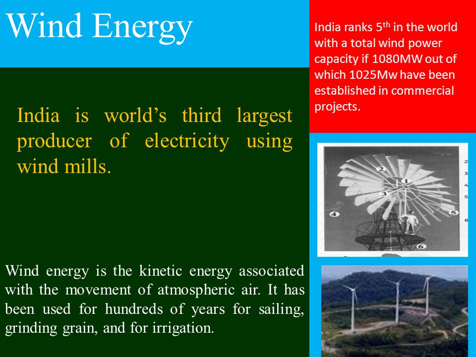 Wind Energy India ranks 5th in the world with a total wind power capacity if 1080MW out of which 1025Mw have been established in commercial projects.