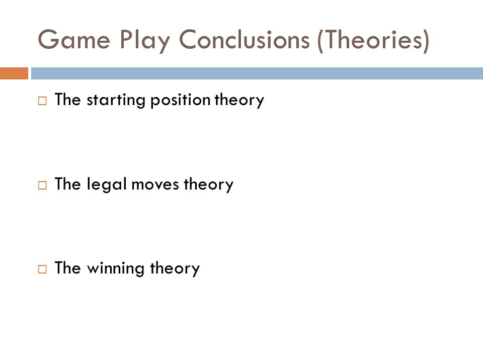 Game Play Conclusions (Theories)