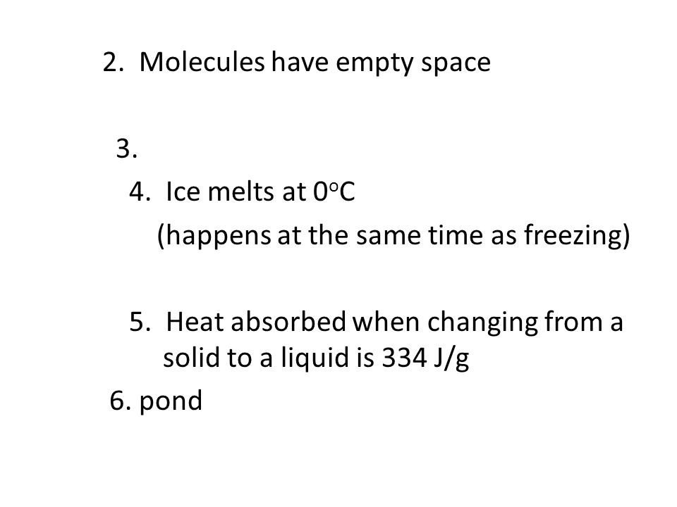2. Molecules have empty space 3. 4