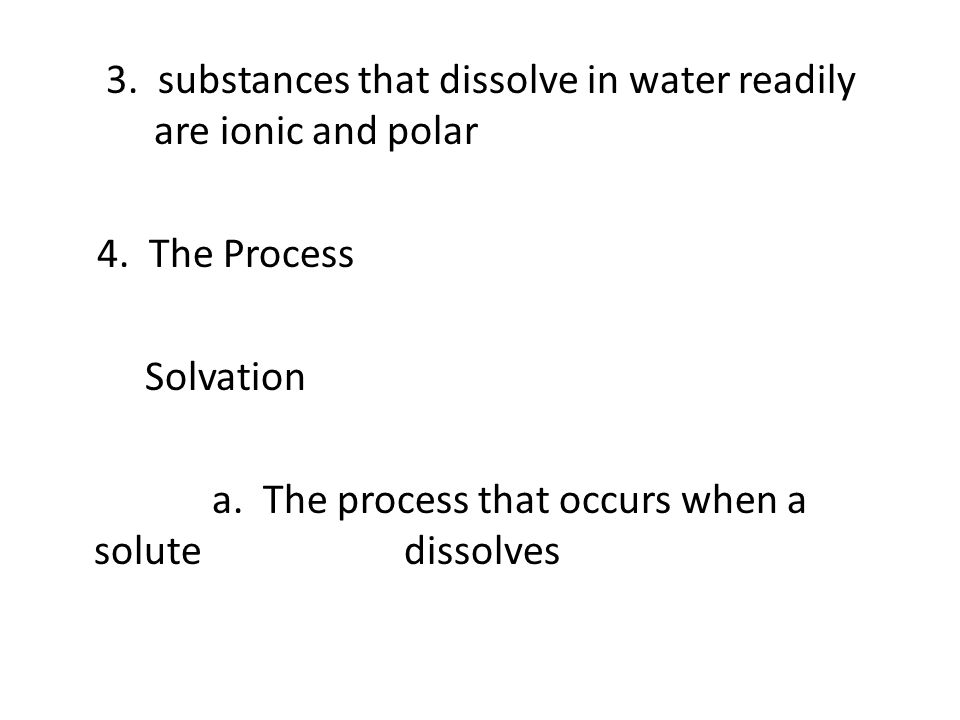 3. substances that dissolve in water readily are ionic and polar 4
