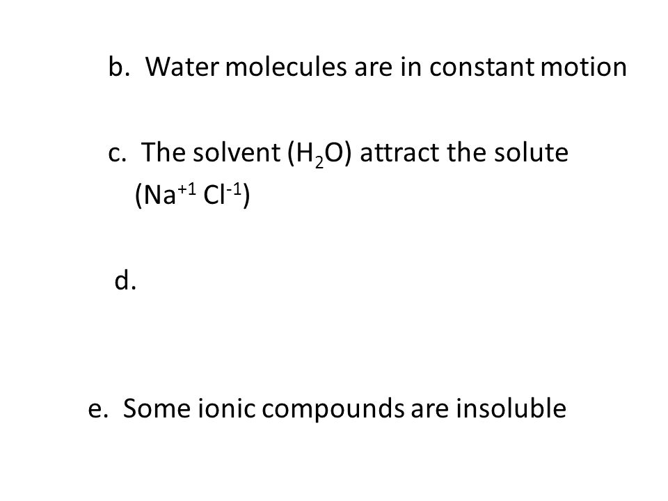 b. Water molecules are in constant motion c