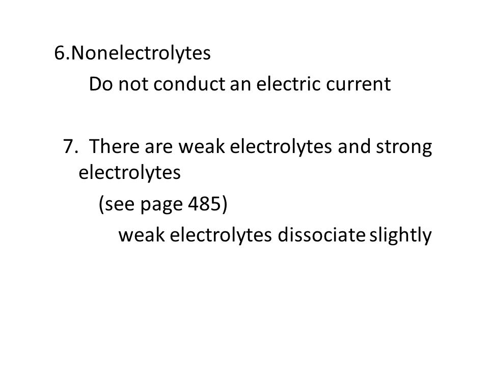 6. Nonelectrolytes Do not conduct an electric current 7