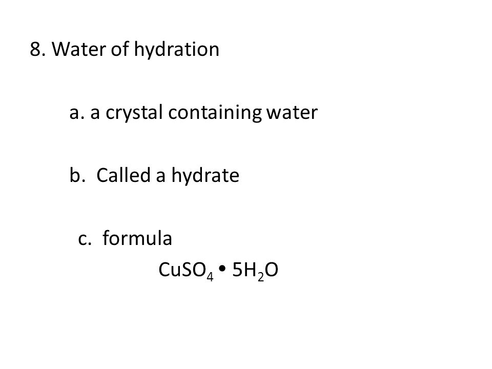 8. Water of hydration a. a crystal containing water b