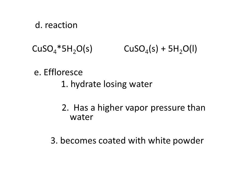 d. reaction CuSO4. 5H2O(s) CuSO4(s) + 5H2O(l) e. Effloresce 1
