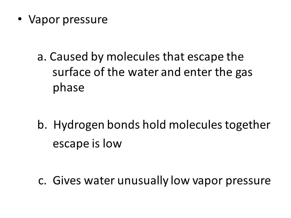 Vapor pressure a. Caused by molecules that escape the surface of the water and enter the gas phase.