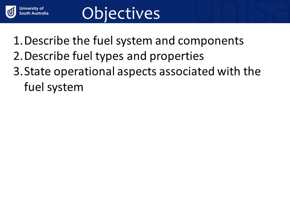 Objectives Describe the fuel system and components