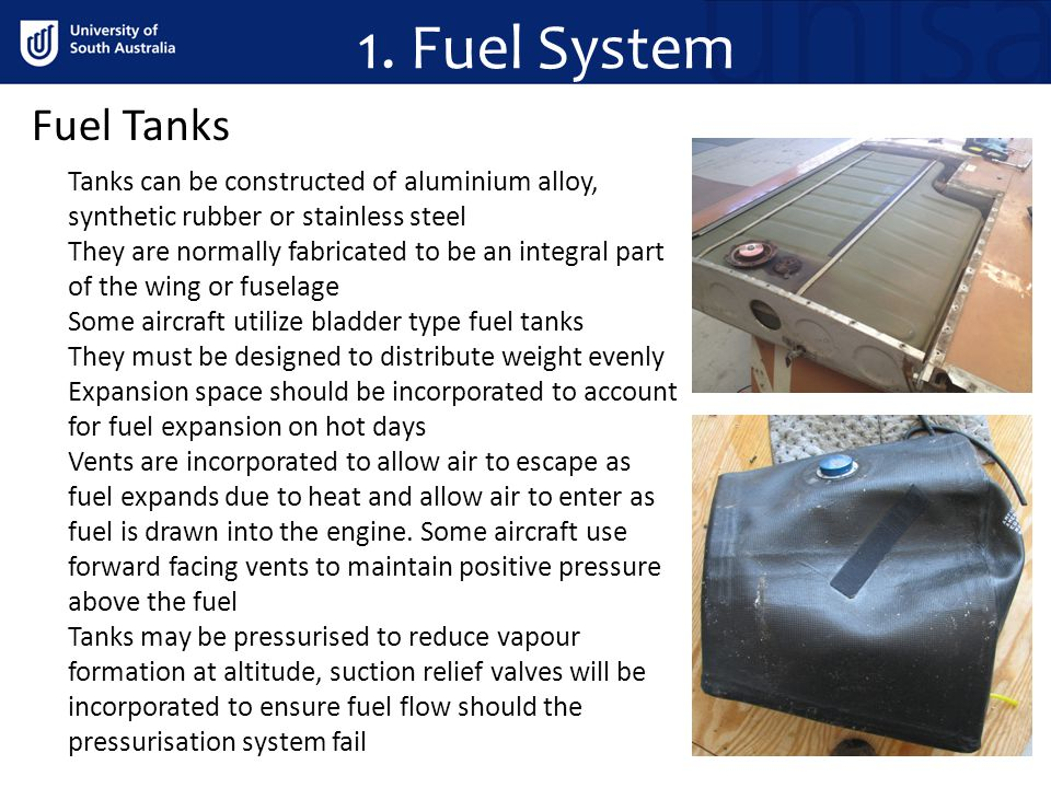 1. Fuel System Fuel Tanks. Tanks can be constructed of aluminium alloy, synthetic rubber or stainless steel.