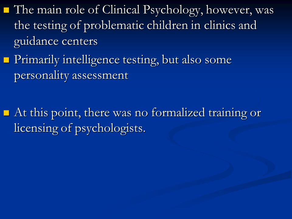 The main role of Clinical Psychology, however, was the testing of problematic children in clinics and guidance centers