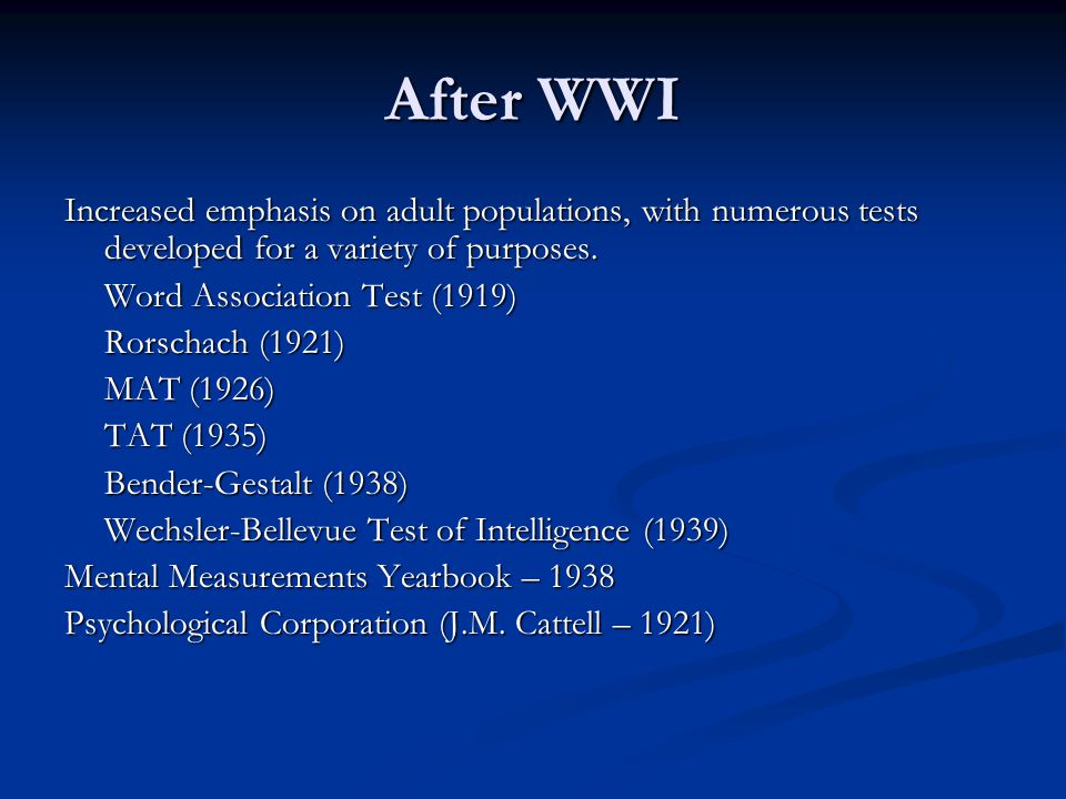 After WWI Increased emphasis on adult populations, with numerous tests developed for a variety of purposes.