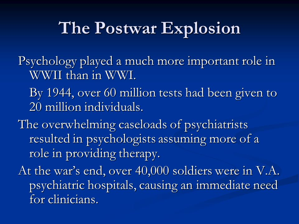 The Postwar Explosion Psychology played a much more important role in WWII than in WWI.