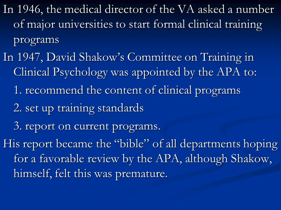 In 1946, the medical director of the VA asked a number of major universities to start formal clinical training programs