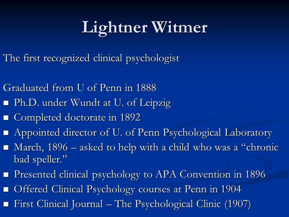 Lightner Witmer The first recognized clinical psychologist