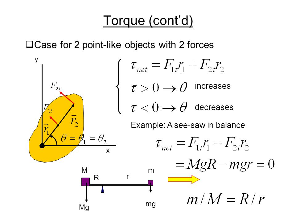 Torque (cont'd) Case for 2 point-like objects with 2 forces increases