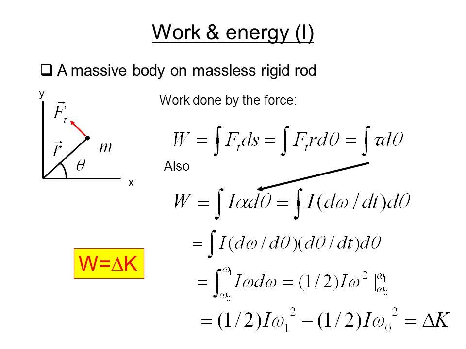 Work & energy (I) W=DK A massive body on massless rigid rod
