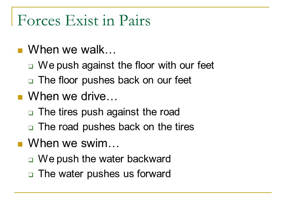 Forces Exist in Pairs When we walk… When we drive… When we swim…
