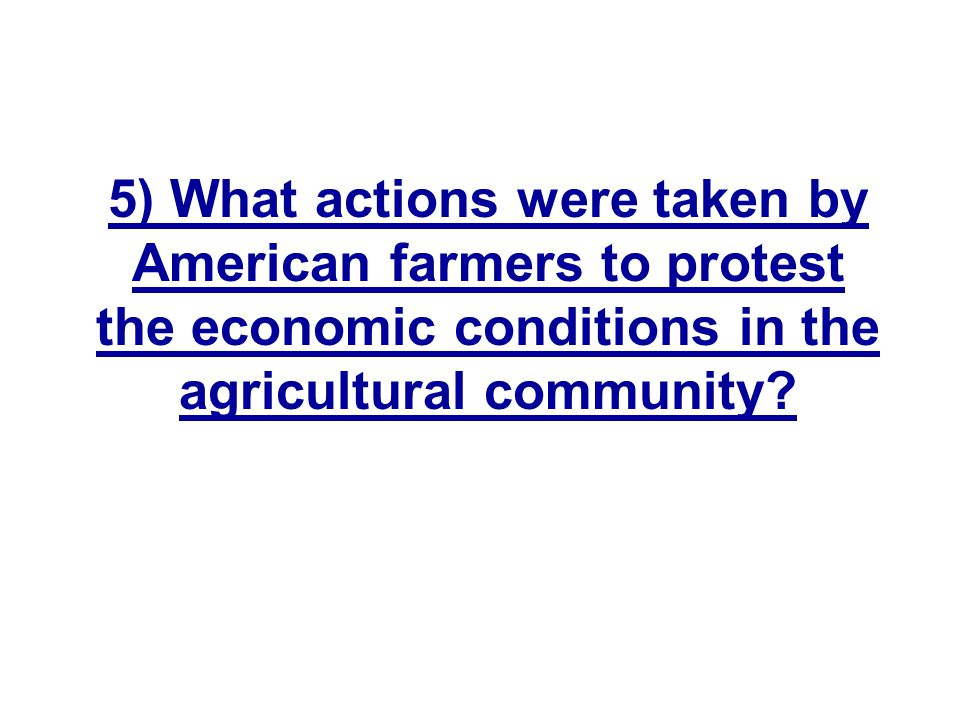 5) What actions were taken by American farmers to protest the economic conditions in the agricultural community
