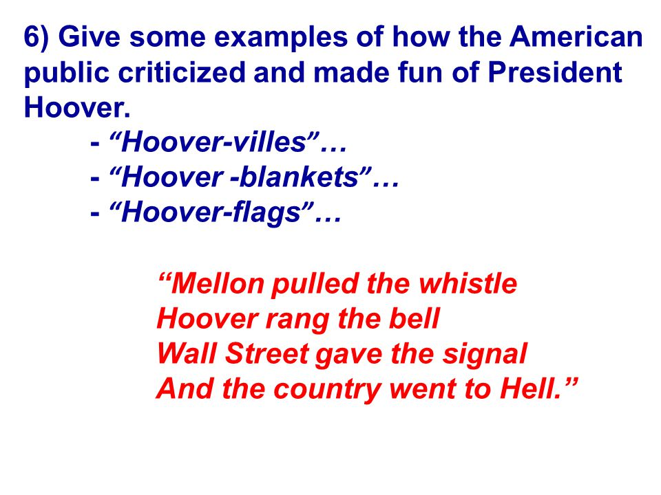 6) Give some examples of how the American public criticized and made fun of President Hoover.