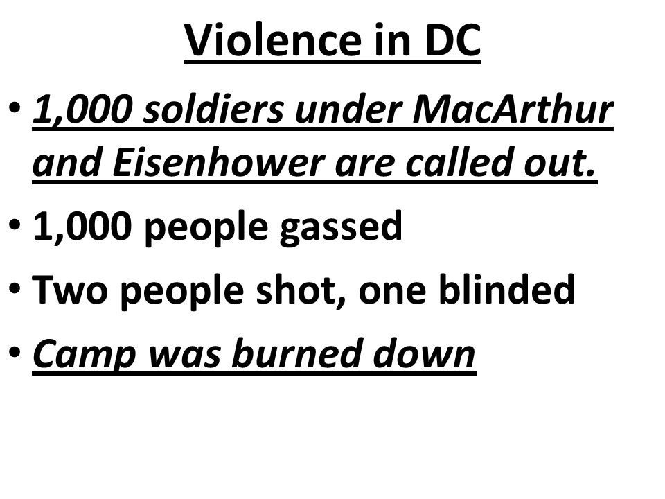 Violence in DC 1,000 soldiers under MacArthur and Eisenhower are called out. 1,000 people gassed. Two people shot, one blinded.