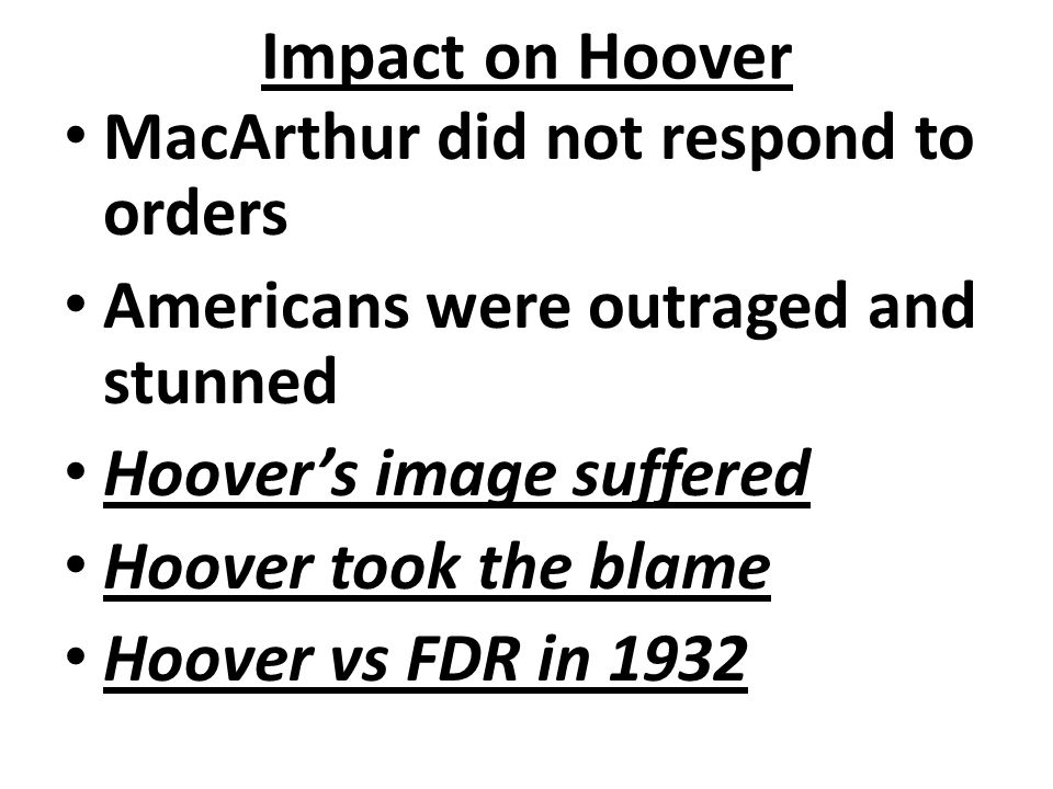 Impact on Hoover MacArthur did not respond to orders