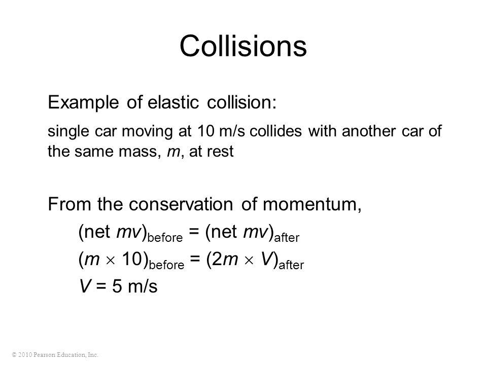 Collisions Example of elastic collision: