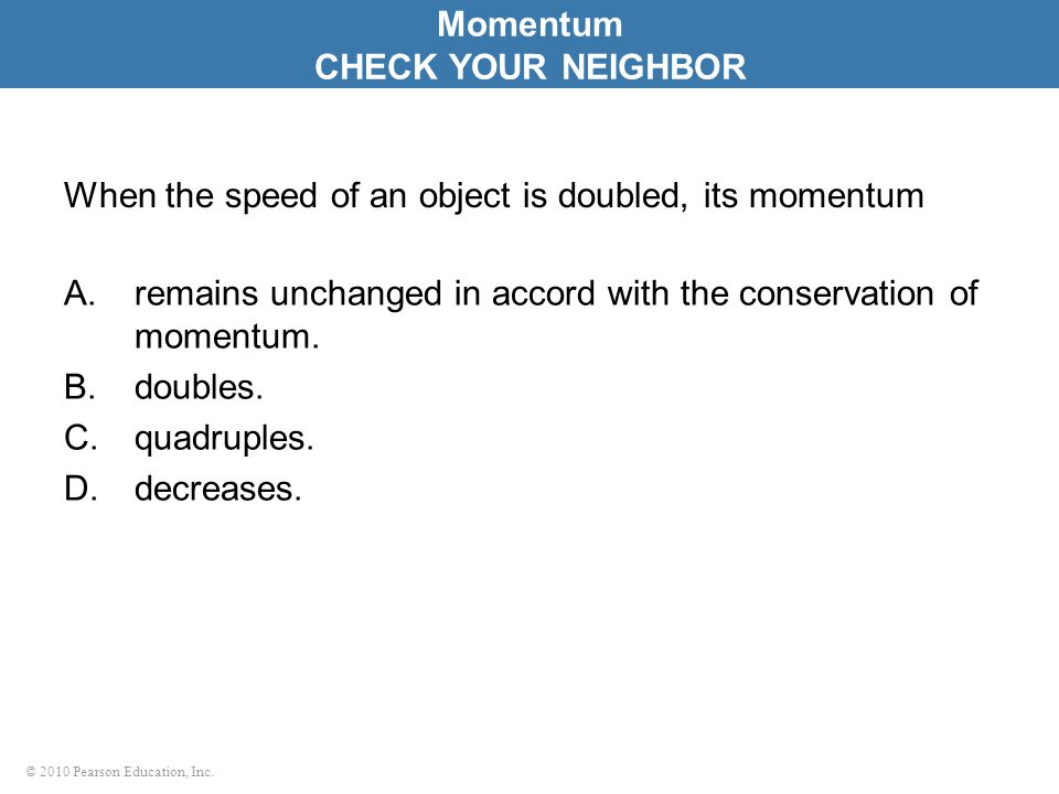 When the speed of an object is doubled, its momentum