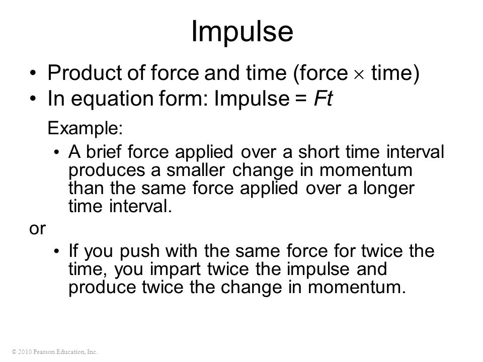 Impulse Example: Product of force and time (force  time)