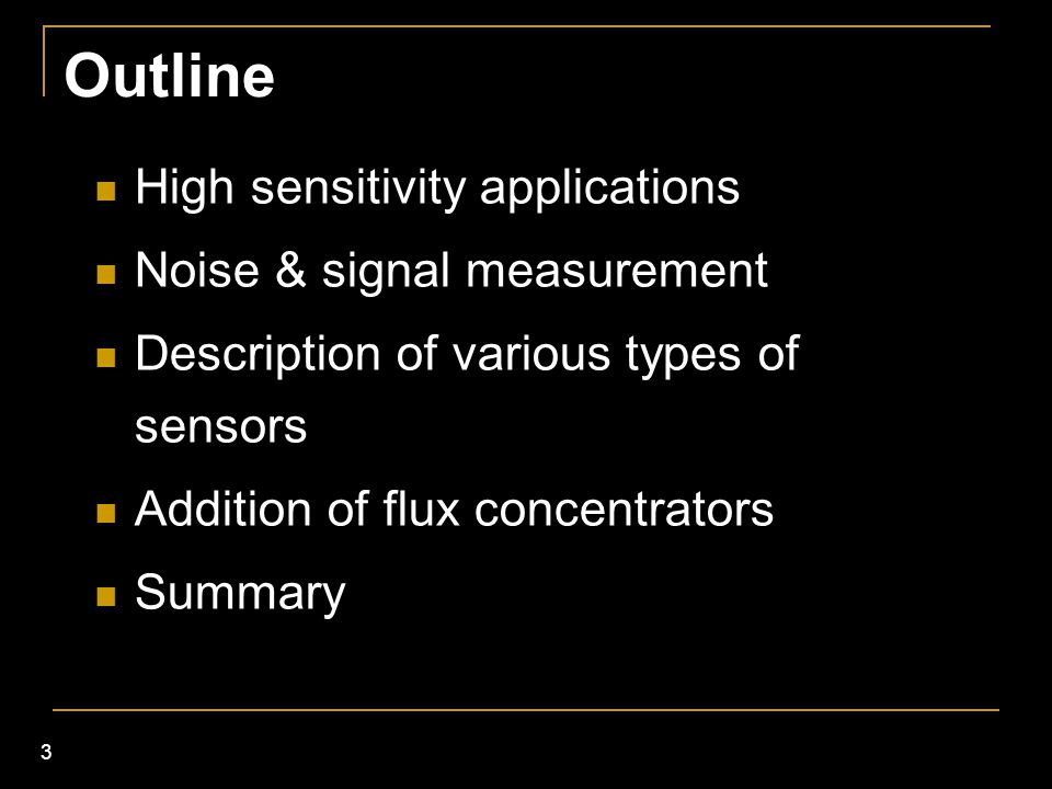 Outline High sensitivity applications Noise & signal measurement
