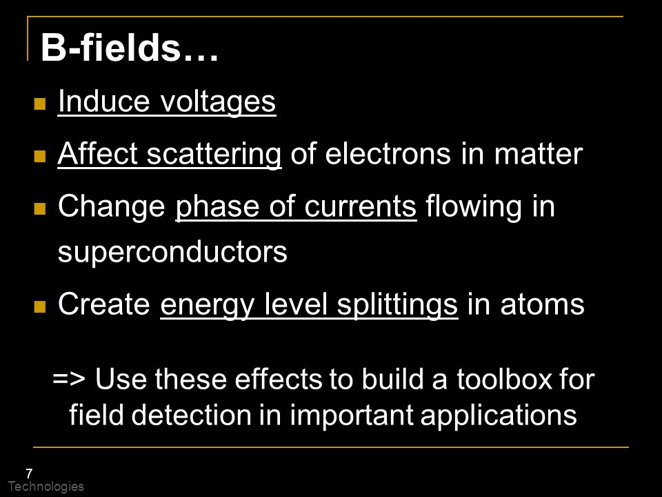 B-fields… Induce voltages Affect scattering of electrons in matter