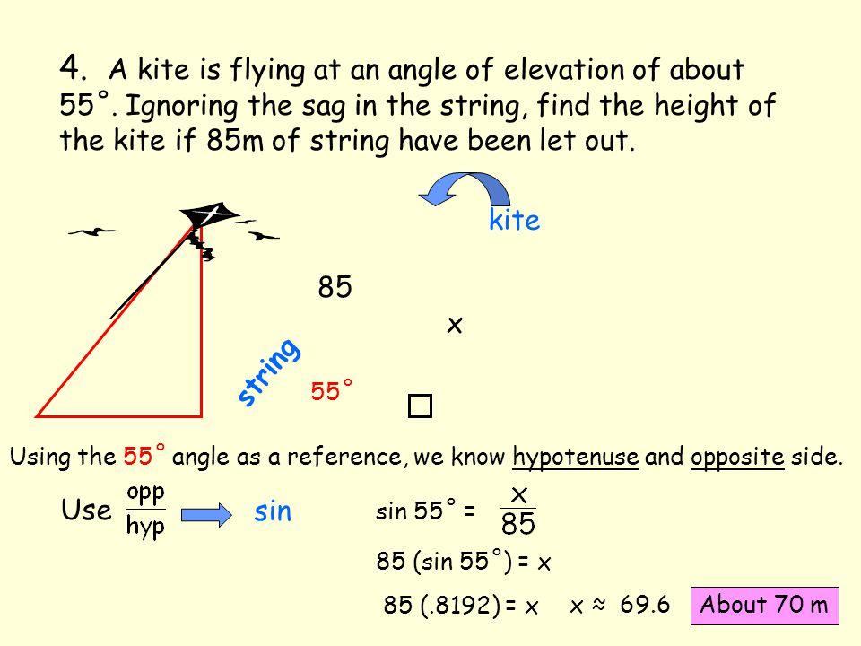 4. A kite is flying at an angle of elevation of about 55˚