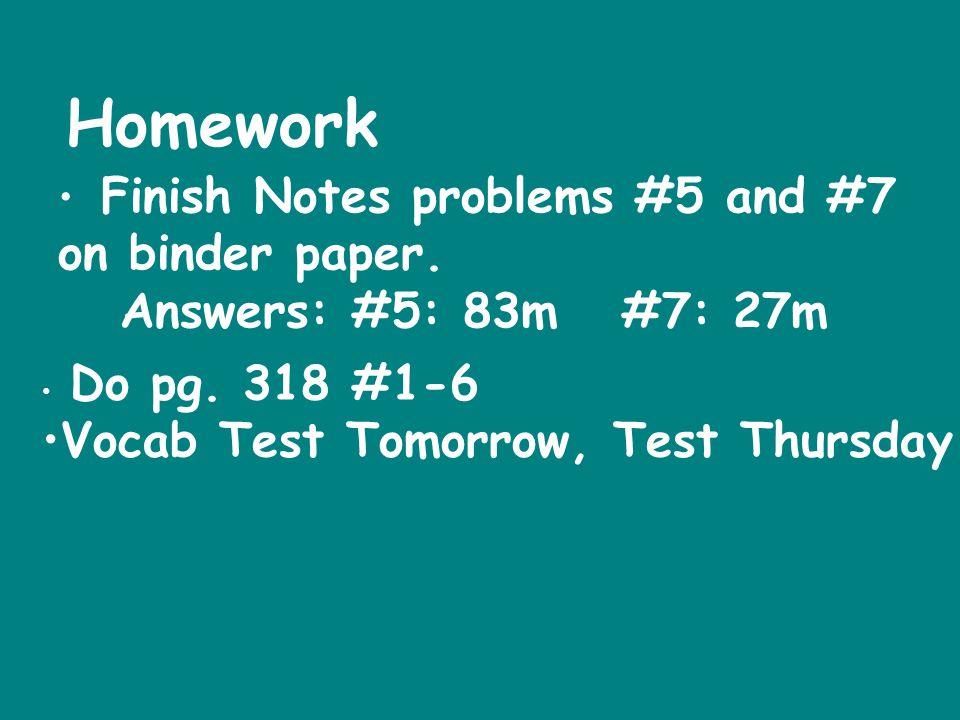Homework on binder paper. Answers: #5: 83m #7: 27m