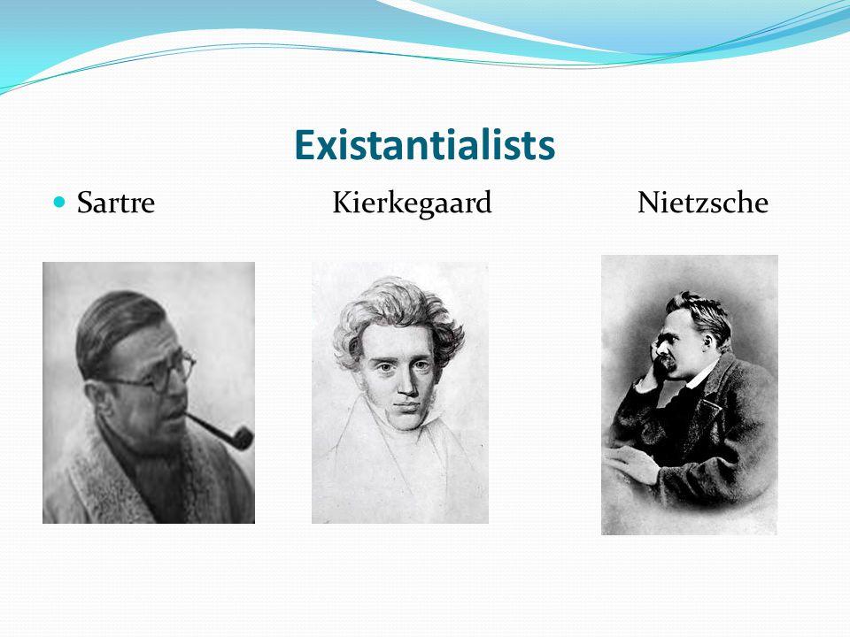 Existantialists Sartre Kierkegaard Nietzsche