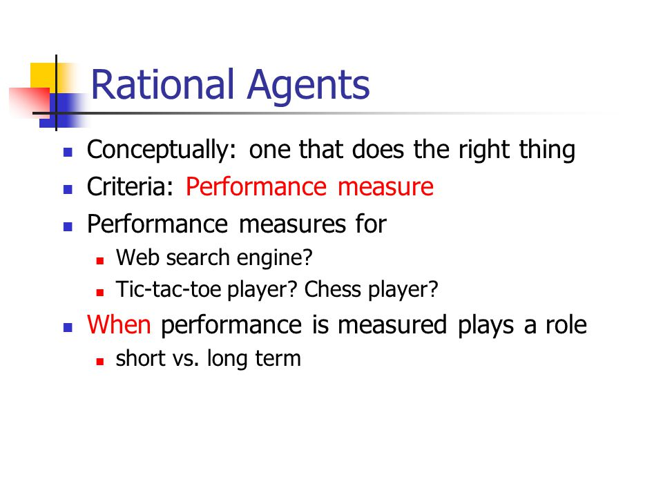 Rational Agents Conceptually: one that does the right thing