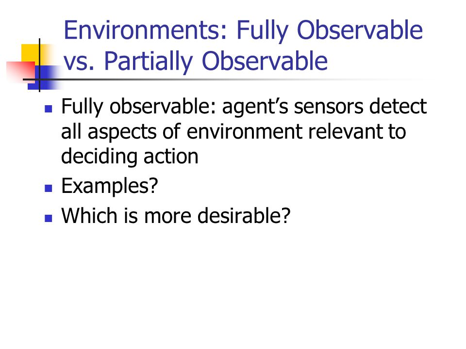 Environments: Fully Observable vs. Partially Observable