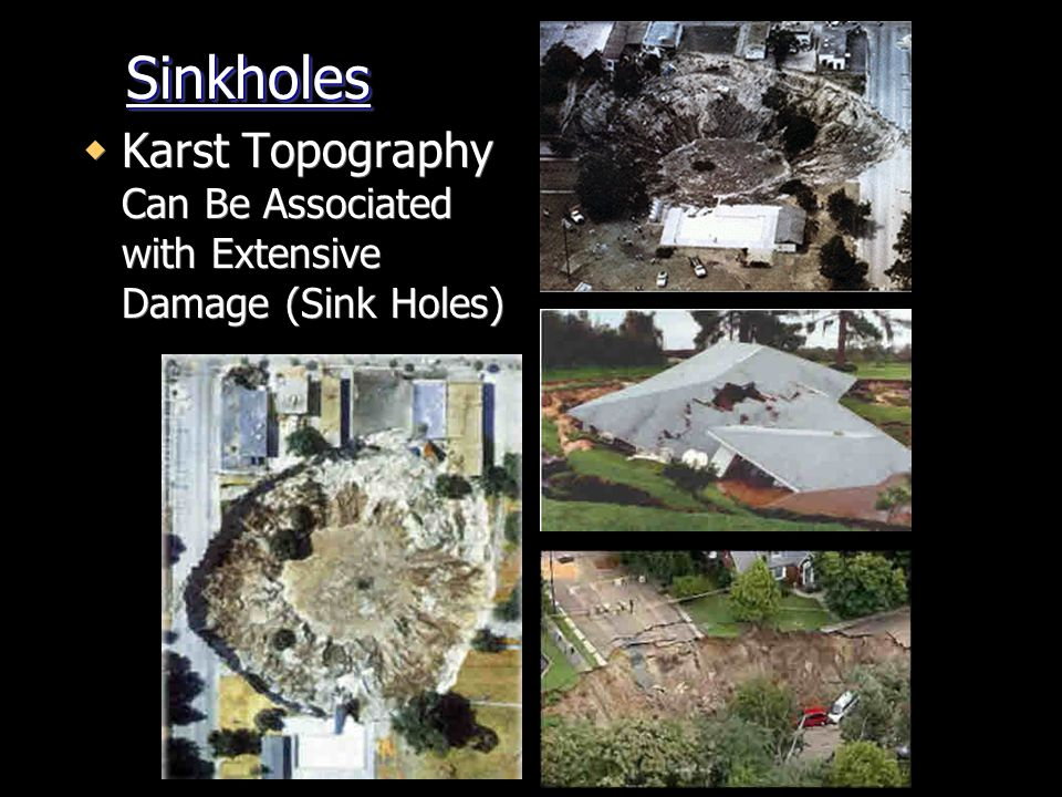Sinkholes Karst Topography Can Be Associated with Extensive Damage (Sink Holes)