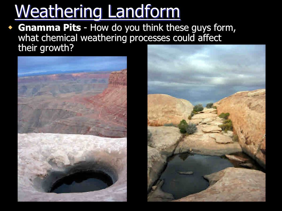Weathering Landform Gnamma Pits - How do you think these guys form, what chemical weathering processes could affect their growth