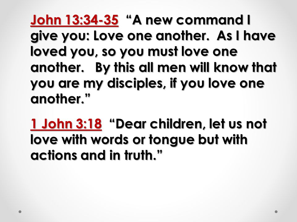 John 13:34-35 A new command I give you: Love one another